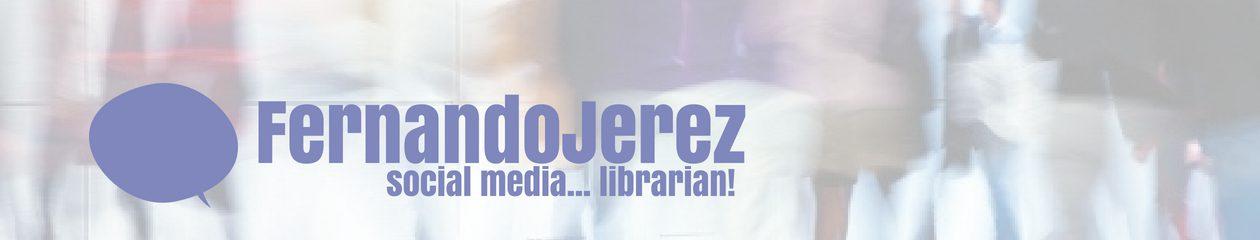 Fernando Jerez — Social Media Librarian!